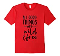 All Good Things Are Wild And Free Shirts Red