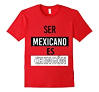 Being Mexican Is Chingon Shirts Red