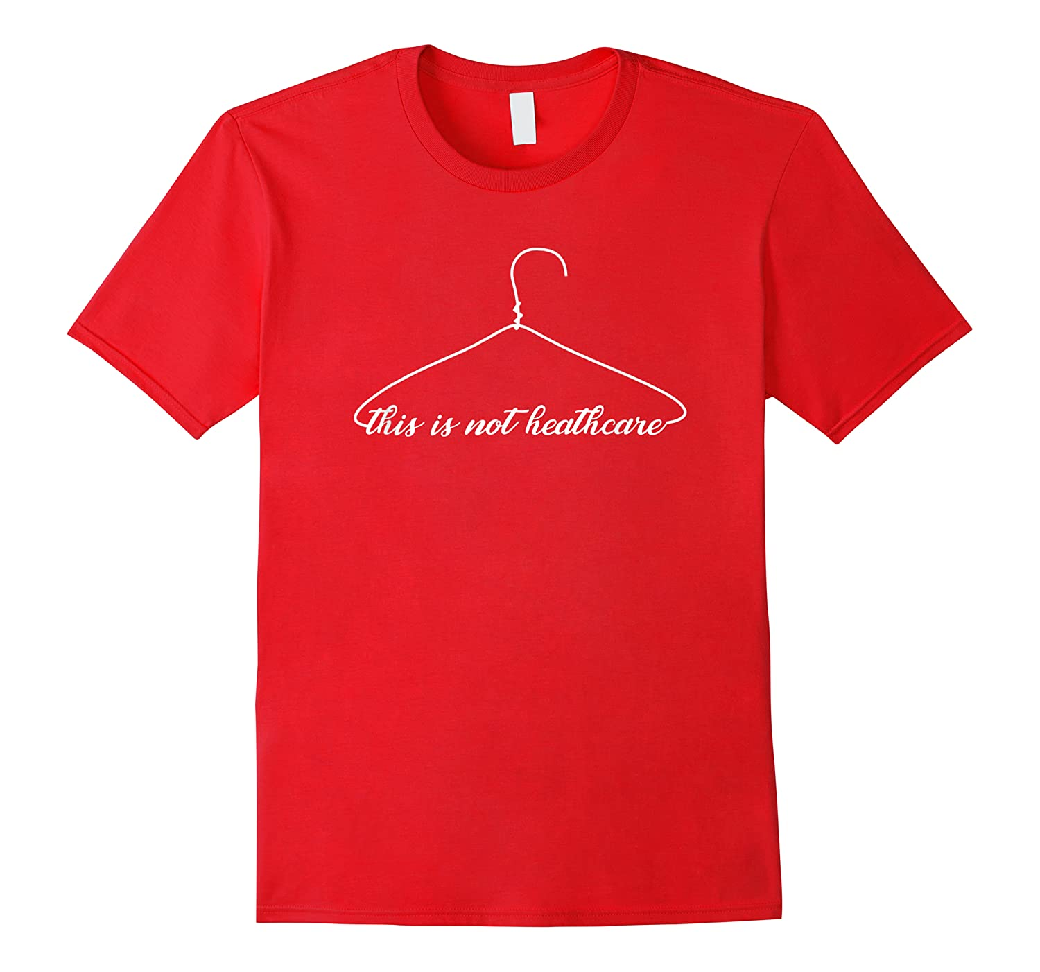 Coat Hanger This Is Not Healthcare Pro Choice T-shirt
