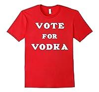Vote For Vodka Shirts Red