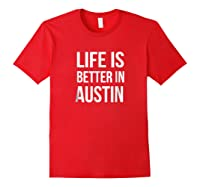 Life Is Better In Austin Texas Tx Travel Vacation Shirts Red