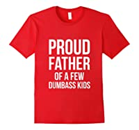 S Proud Father Of A Few Dumbass Father's Day T-shirt Red
