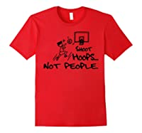 Shoot Hoops Not People T-shirt Red