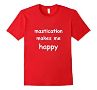 Funny Saying Mastication Makes Me Sleepy Happy Humor Shirts Red