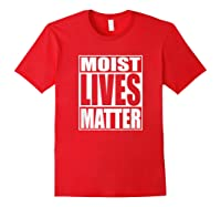 Moist Lives Matter Most Hated Word Moist Funny T-shirt Red