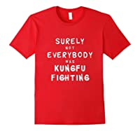 Surely Not Everybody Was Kung Fu Fighting Funny Gift Shirts Red
