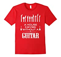 A House Is Not A Home Without A Guitar T Shirt Red