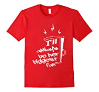 I'll Always Be Her Biggest Fan Cheer Mom Cheerleader Shirts Red