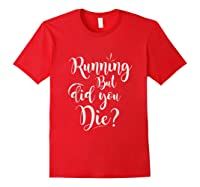 Running But Did You Die? Funny T-shirt Red