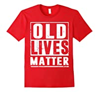 Old Lives Matter T-shirt 40th 50th 60th 70th Birthday Gift Red