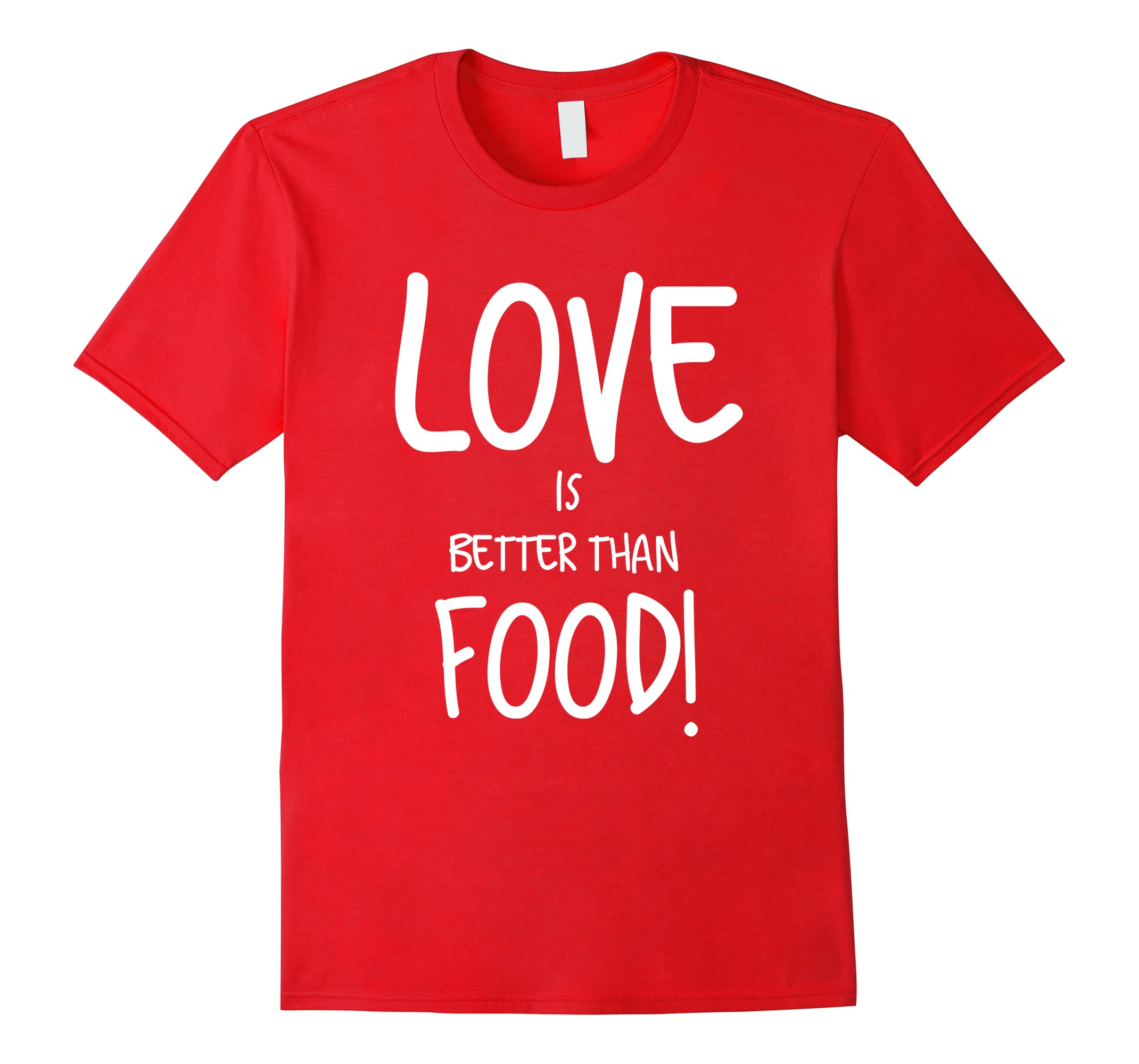LOVE IS BETTER THAN FOOD T-Shirt by Coach Dom Costa-RT
