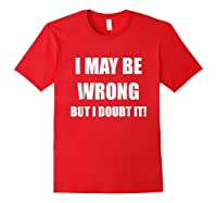 I May Be Wrong But I Doubt It Shirt Red