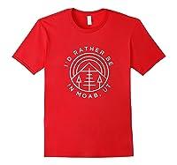 Moab Utah T-shirt - I'd Rather Be In Moab Ut Red
