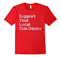 Support Your Local Gun Dealer Love Second Adt Shirts Red