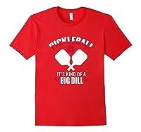 Pickleball It's Kind Of A Big Dill Shirts Red