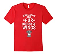 Some Angels Have Fur Instead Of Wings Miniature Schnauzer Shirts Red