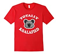 Totally Koalafied T-shirt Funny Job Qualification Pun Joke Red