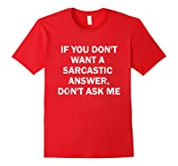 If You Don't Want A Sarcastic Answer Don't Ask Me Shirts Red