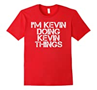 I'm Kevin Doing Kevin Things Funny Christmas Gift Idea Shirts Red