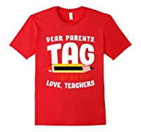 Dear Parents Tag Youre It Love Teas 2019 Last Day School Shirts Red