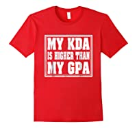 My Kda Is Higher Than My Gpa Shirts Red