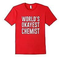 Worlds Okayest Chemist Gift For Chemist Shirts Red