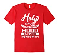 Holy Enough To Pray Hood Enough To Swing Gift Shirts Red