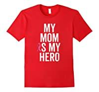 My Mom Is My Hero Shirt Children Of Breast Cancer Ribbon Tee Red