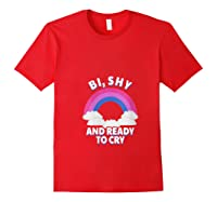 Funny Bisexual - Bi, Shy And Ready To Cry T-shirt Red