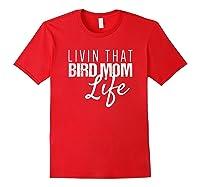 Bird Mom Shirt | Livin That Bird Mom Life Shirt Red