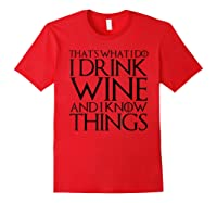 That's What I Do I Drink Wine And I Know Things T-shirt Red