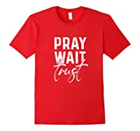 Pray Wait Trust God Cute Motivational Quote Christian Gift Shirts Red