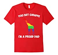 You Bet Giraffe I M A Proud Dad Lgbt For Dad Gifts Shirts Red
