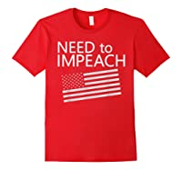 Need To Impeach Anti Trump Political Protest T Shirt Red