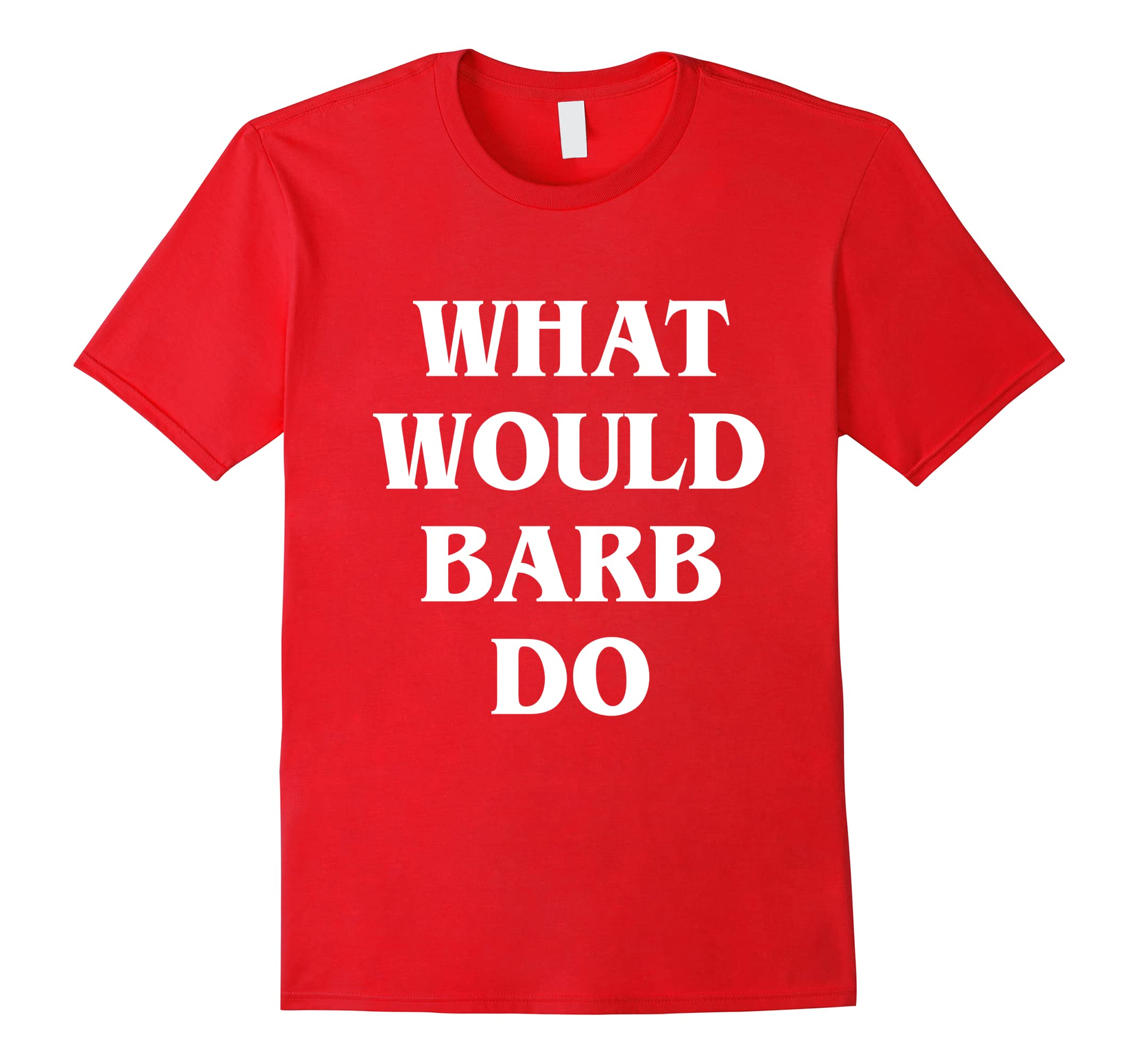 What Would Barb Do Shirt-Samdetee