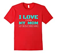 Love T When My Mom Lets Me Play Video Games Shirts Red