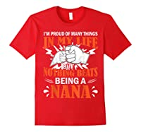 I'm Proud Many Things In My Life Nothing Beats Being A Nana Shirts Red