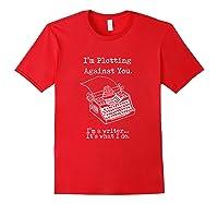 I M Plotting Against You I M A Writer Typewriter T Shirt Red