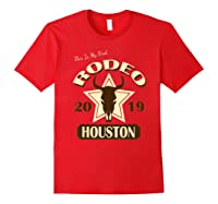 Rodeo 2019 T Shirt This Is My First Houston Rodeo Red