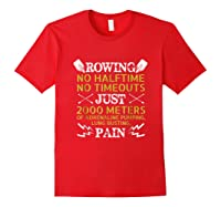 Funny Rowing T-shirt - No Halftime No Timeouts Rowing Tee Red