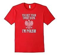 You Bet Your Sweet Dupa I'm Polish Pride Eagle Shirts Red