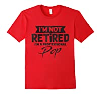I'm Not Retired Im A Professional Pop T-shirt Red