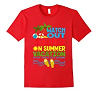 Watch Out Tea On Summer Vacation Every Child Left Behind Shirts Red