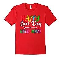 Happy Last Day Of School Nurse Tea Appreciation Students Shirts Red