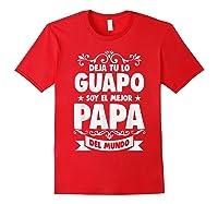 Deja Tu Lo Guapo Soy El Mejor Papa Del Mundo T Shirt Red