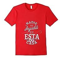 Nadie Me Ayuda En Esta Casa Nobody Helps Me In This House Shirts Red
