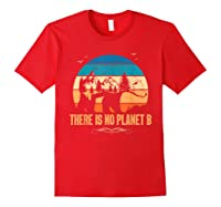 Vintage There Is No Planet B T-shirt Gift For T-shirt Red
