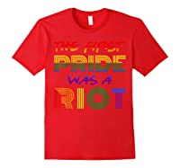 The First Pride Was A Riot Gay Lgbt Rights Shirts Red