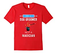 I'm A Dog Groomer Not A Magician Occupation Shirts Red