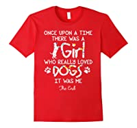 Once Upon A Time There Was A Girl Who Really Loved Dogs Gift Shirts Red